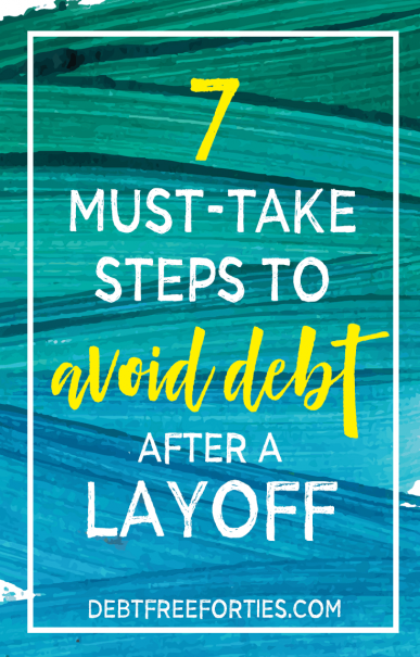 These are the 7 must-take steps to avoid debt after a layoff #debt #layoff #laidoff