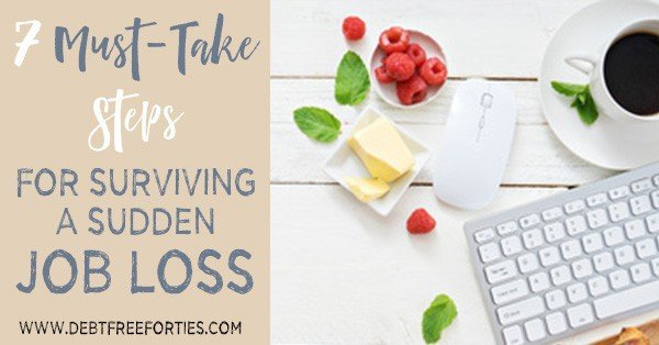 7 Must-Take Steps for Surviving a Sudden Job Loss