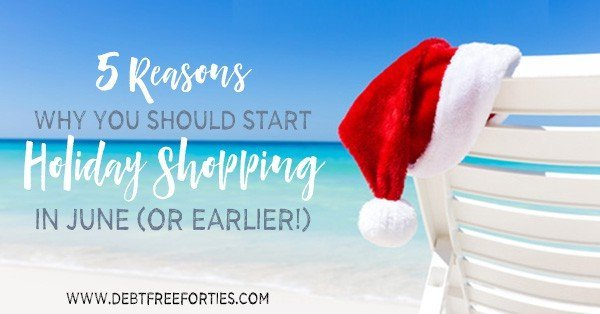 5 Reasons Why You Should Start Holiday Shopping in June (or Earlier!)
