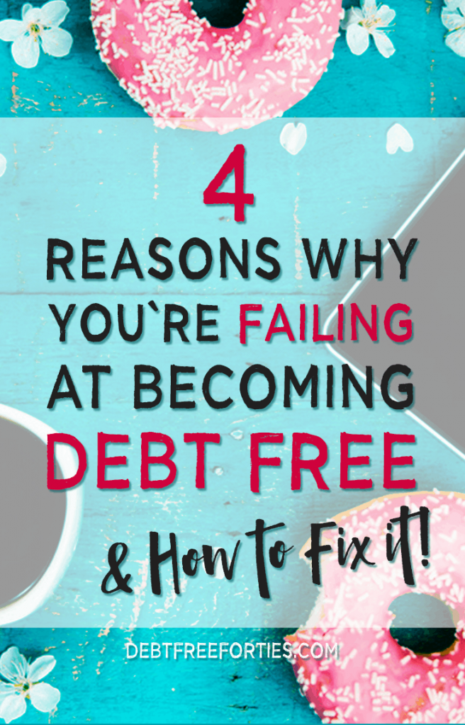 Everyone deals with highs and lows on the path to debt repayment. Here are 4 reasons why you're failing at becoming debt free and how to fix it. #debtfree #getdebtfree #debt #debtrepayment