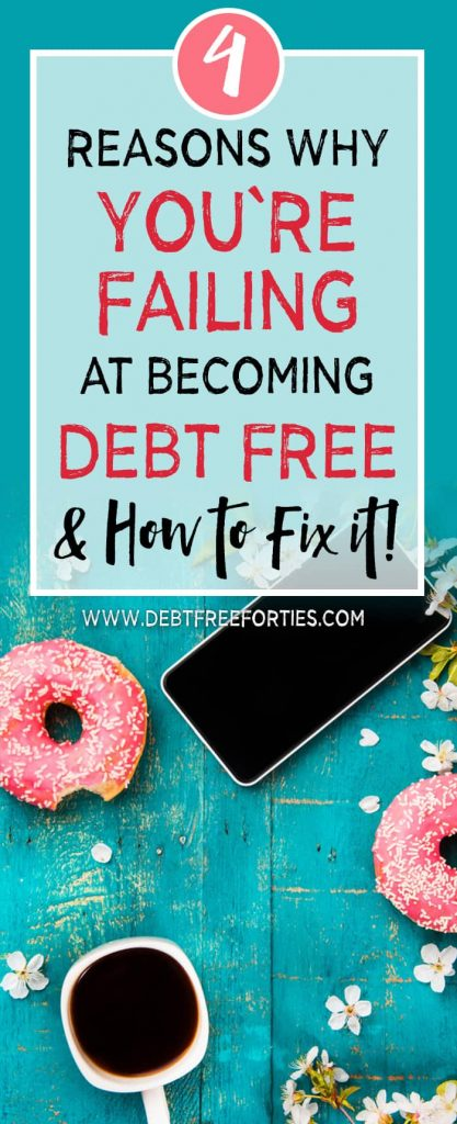 4 Reasons Why You're Failing at Becoming Debt Free – And how to fix it! #debtfree #getdebtfree #debt #debtrepayment