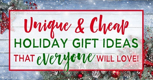 Unique and Cheap Holiday Gift Ideas that Everyone Will Love!