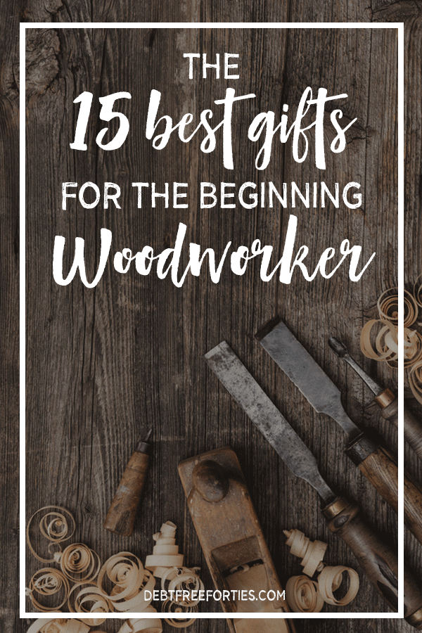 The 15 Best Gifts for the Beginning Woodworker