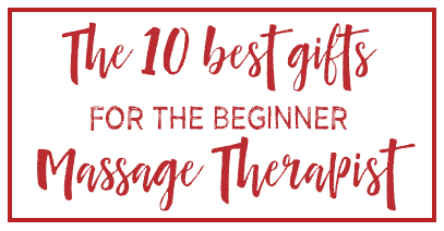 The 10 best gifts for the beginner massage therapist