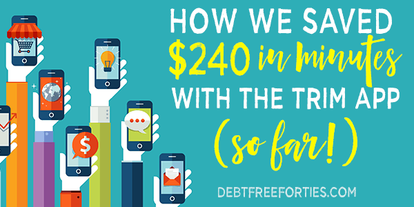 How we saved $240 in minutes with the Trim app (so far!)