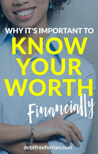 Any personal finance blogger will tell you that it's important to know your net worth. But there's another type of worth that's just as important with finances: self worth. Why it's important to know your worth financially. #WomenRockMoney #selfworth #finances #personalfinance #networth