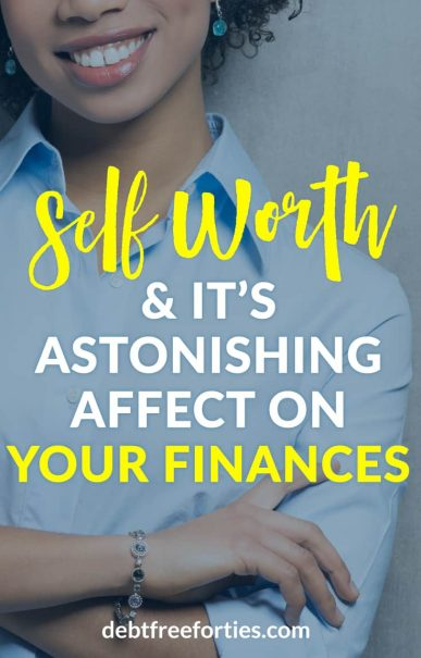 Do you recognize and know your worth financially? Learn why your self worth has an astonishing affect on your finances #WomenRockMoney #selfworth #finances #personalfinance #networth