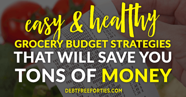 Easy & Healthy Grocery Budget Strategies that will Save You Tons of Money