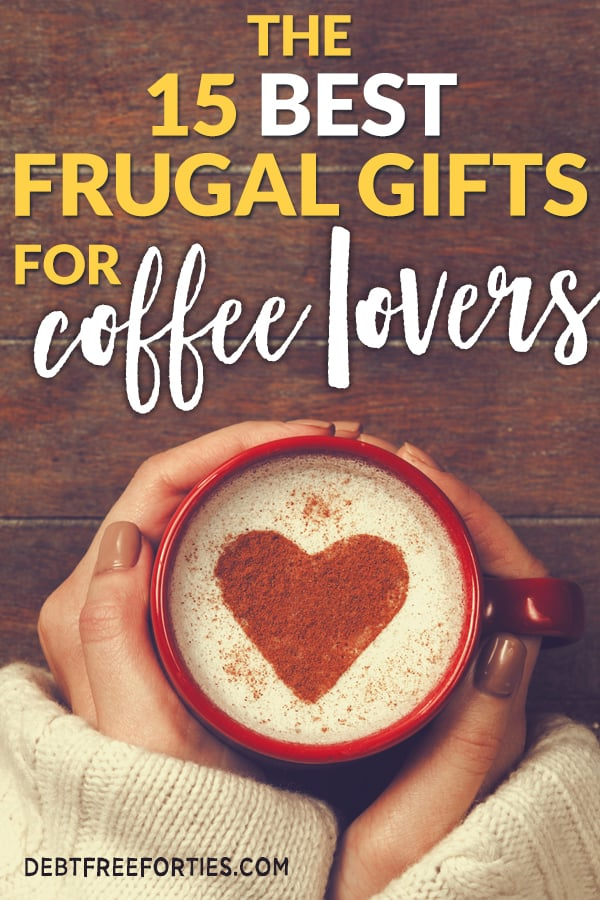 The 15 best frugal gifts for coffee lovers #frugal #giftguide #coffee