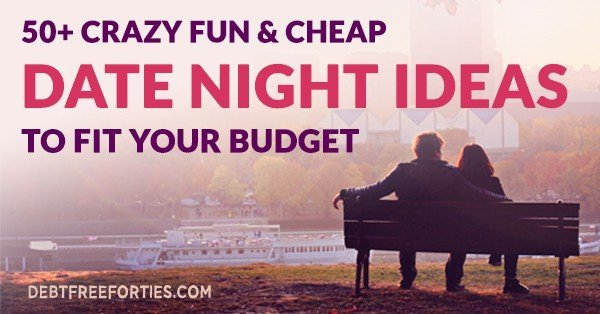 50+ Crazy Fun & Cheap Date Night Ideas to Fit Your Budget