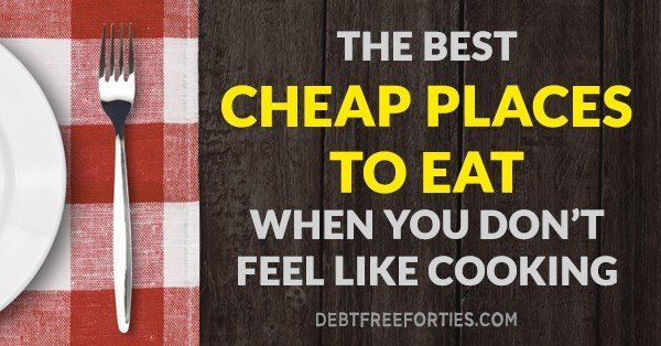 The best cheap places to eat when you don't feel like cooking