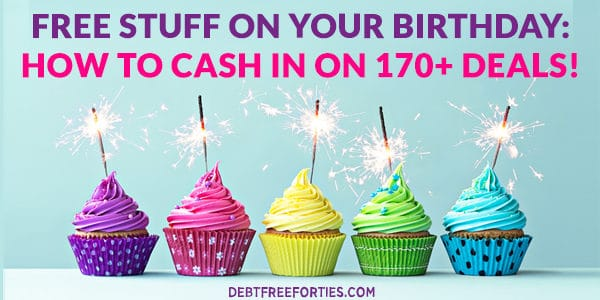 Free stuff on your birthday: How to cash in on 170+ deals!