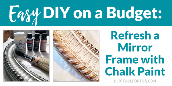 Chalk paint on sliver mirror frame with texting reading Easy DIY on a Budget: Refresh a Mirror Frame on a Budget