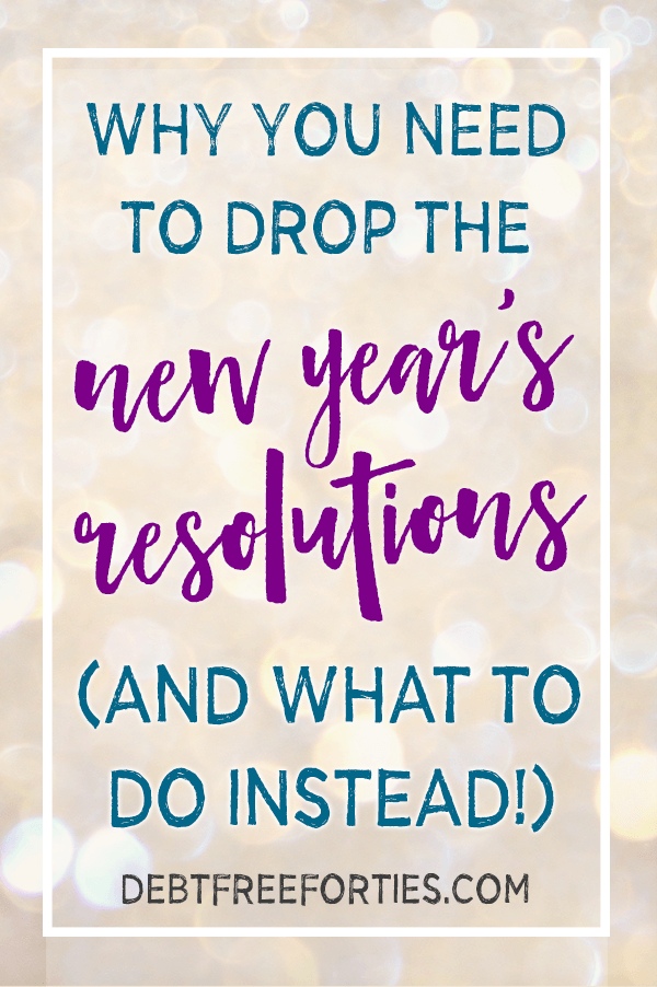 Why You Need to Drop the New Year's Resolutions (and What to Do Instead)